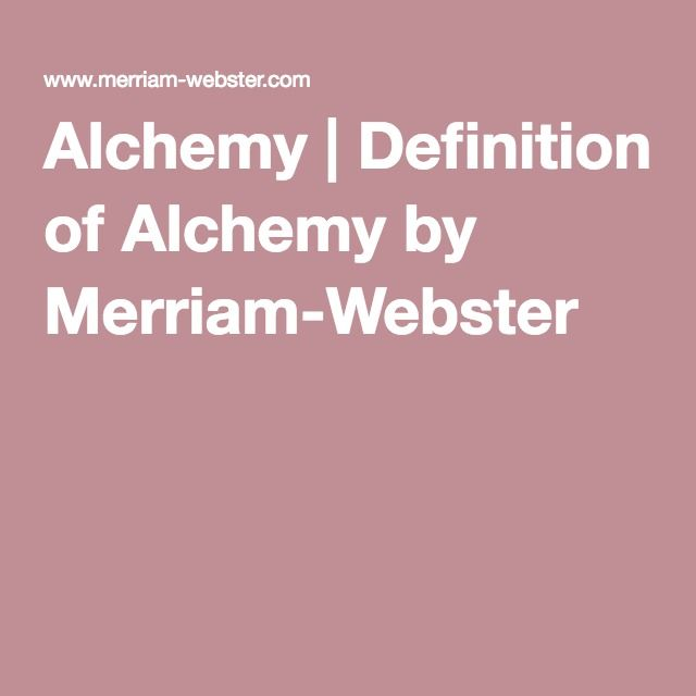 Alchemy | Definition of Alchemy by Merriam-Webster