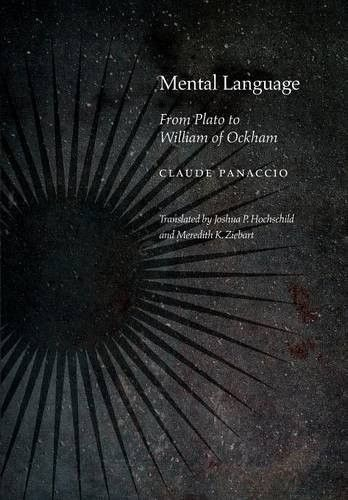 Mental Language: From Plato to William of Ockham (Medieval Philosophy: Texts and Studies (FUP))