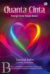 Quanta Cinta - Energi Cinta Tanpa Batas | Toko Buku Online PengenBuku.NET | Samsul Bahri, Sofie Beatrix | Ya Allah, jadikanlah kami termasuk orang-orang yang zuhud karena merasakan nikmatnya cinta-Mu    Cinta adalah energi.    Ketika nikmat cinta mengalir dalam diri, sebuah kuantum energi tercipta dan memberikan kekuatan tanpa batas.    Lezatnya cinta tertinggi adalah bila kita telah merasakan jatuh cinta kepada-Nya.  Rp55,000 / Rp46,750 (15% Off)