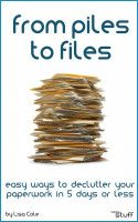 From Piles to Files: Easy ways to declutter your paperwork in 5 days or less., an ebook by Lisa Cole at Smashwords