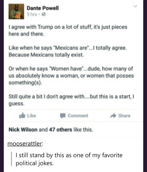 I agree with trump Mexicans are they do exist women have