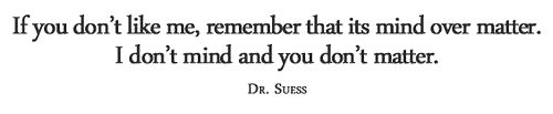Dr. Suess... his quotes never seem to disappoint me.