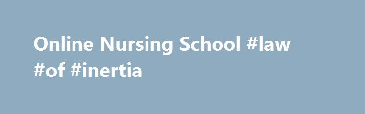 Online Nursing School #law #of #inertia http://laws.remmont.com/online-nursing-school-law-of-inertia/  #online nursing programs # Earn Your Healthcare Degree How WGU Works for You WGU is equipped to prepare skilled registered nurses and medical professionals. Our competency-based accredited programs provide the comprehensive education you need to gain a competitive edge in the workforce. Our healthcare degrees encourage students to combine their empathy and knowledge to become […]