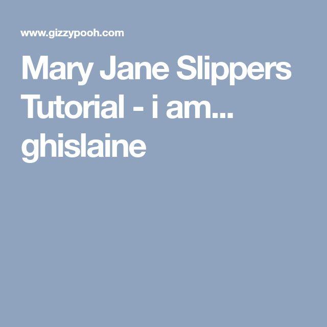 Mary Jane Slippers Tutorial - i am... ghislaine