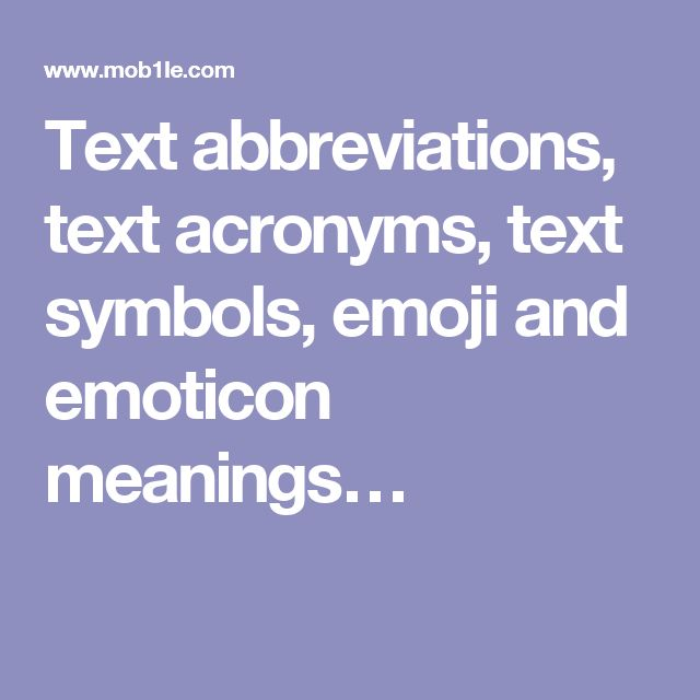 Text abbreviations, text acronyms, text symbols, emoji and emoticon meanings…