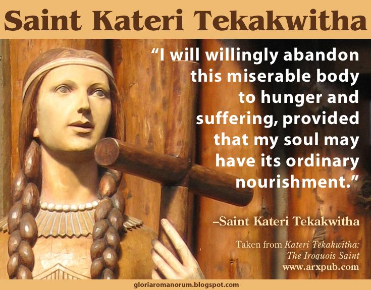 St. Kateri Tekakwitha, Lily of the Mohawks, Algonquin–Mohawk virgin ... Faith In God Quotes And Sayings