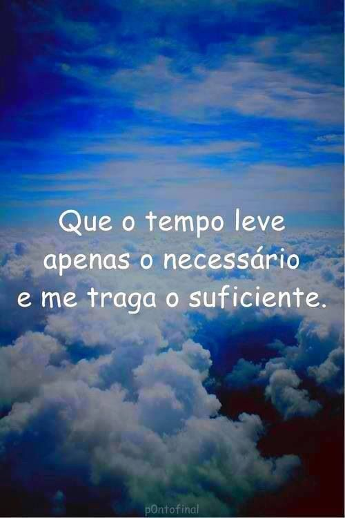 "Portuguese quotes ""That time may take only what is necessary and bring me what is sufficient"""