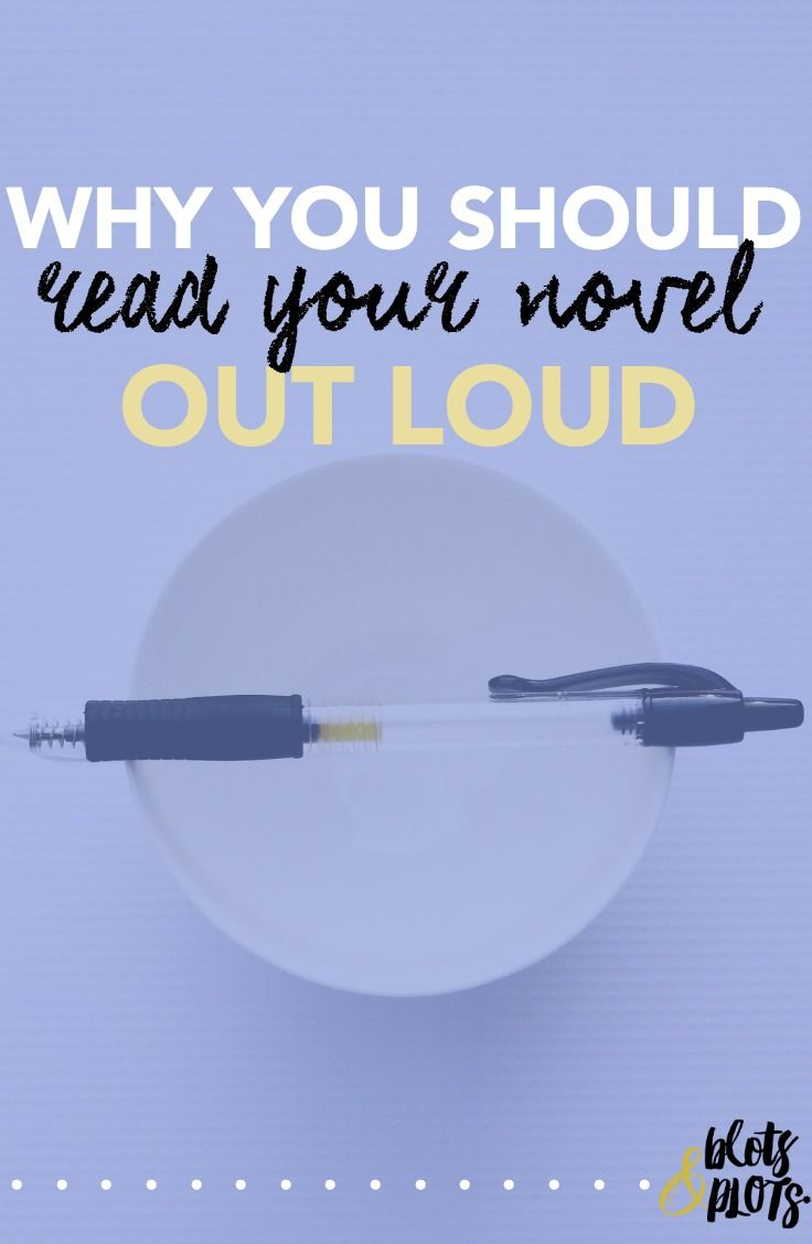 Why You Should Read Your Novel Out Loud   Blots & Plots