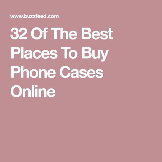 32 Of The Best Places To Buy Phone Cases Online