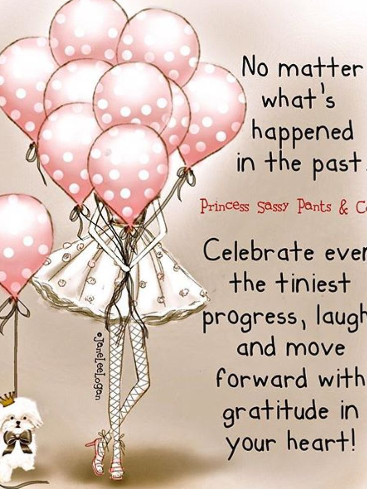 No matter what's happened in the past celebrate ever the tiniest progress, laugh and mover forward with gratitude in you heart. -Jane Lee Logan