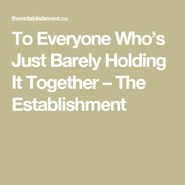 To Everyone Who's Just Barely Holding It Together – The Establishment