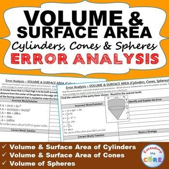 VOLUME & SURFACE AREA CYLINDERS, CONES, SPHERES Error Analysis  (Find the Error) Have your students apply their understanding of VOLUME & SURFACE AREA of CYLINDER, CONES & SPHERES with these ERROR ANALYSIS activities. Topics Covered: ✔ Volume of Cylinders ✔ Volume of Cones ✔ Volume of Spheres ✔ Surface Area of Cylinders ✔ Surface Area of Cones Perfect for math assessments, homework and math stations. 8th Grade Math Common Core 8.G.9