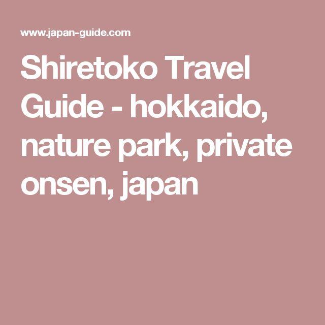Shiretoko Travel Guide - hokkaido, nature park, private onsen, japan
