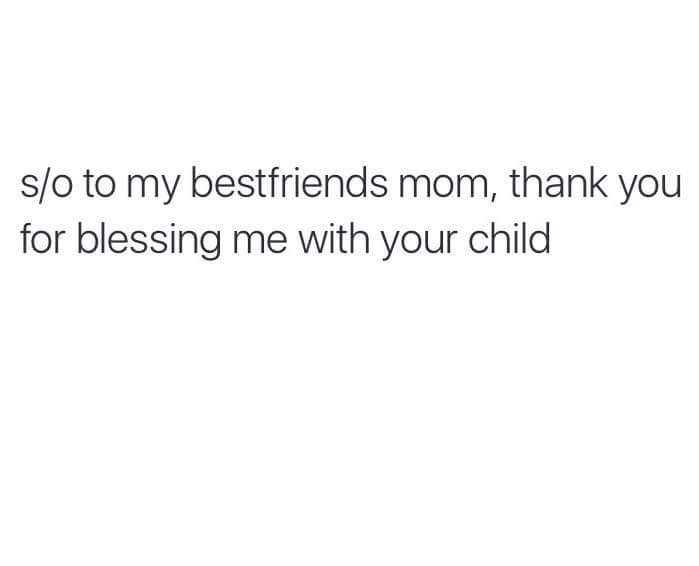 They're not even just my best friend's moms anymore, they are now my mothers as well