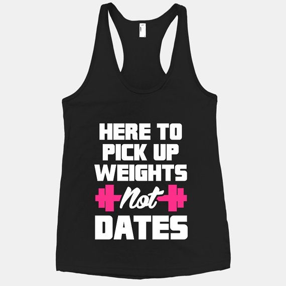 Now you can workout at the gym without being in constant fear of creepy dudes hitting on you. This is the perfect shirt to let them all know that you aren't here to find a husband. Ain't nobody got time for that, and now you can let everybody in the gym know with this Here To Pick Up Weights Not Dates black racerback tank! #weights #dates #pink #gym #lift #racerback #beast #workout #sexy #fit