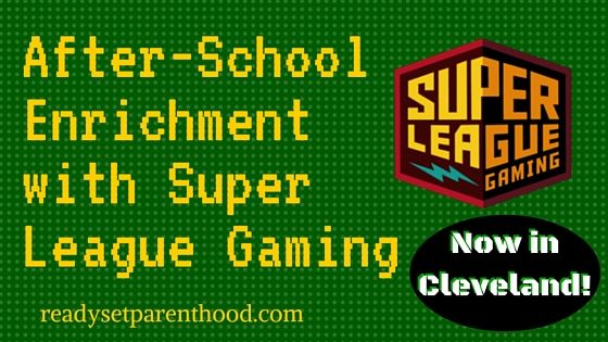 After-School Enrichment with Super League Gaming: Now in Cleveland! - Ready...Set...Parenthood!