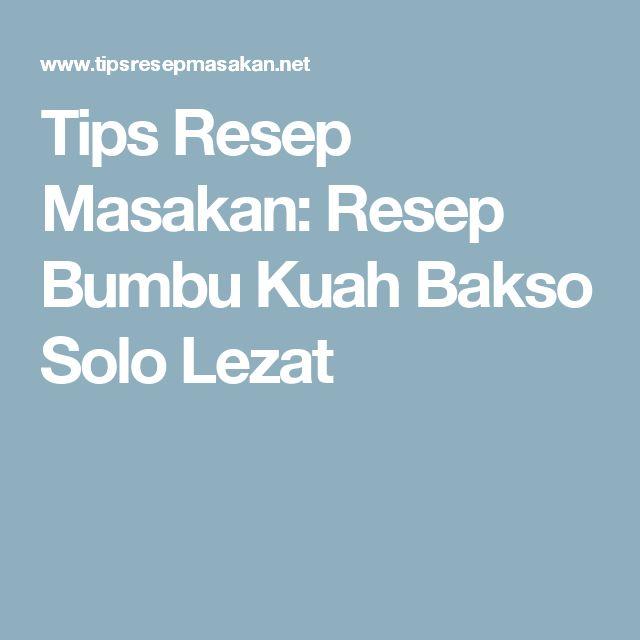 Tips Resep Masakan: Resep Bumbu Kuah Bakso Solo Lezat