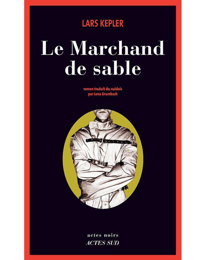 « Le Marchand de sable », de Lars Kepler (Actes Sud)