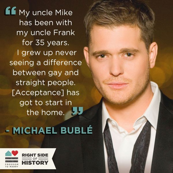 I grew up never seeing the difference between gay and straight people. ~ Michael Buble #LGBT #ally