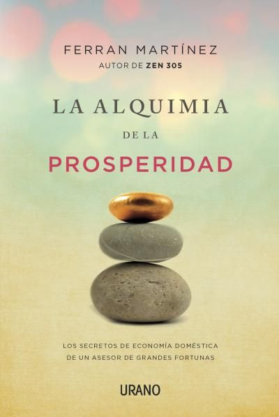 La alquimia de la prosperidad // Ferran Martínez // CRECIMIENTO PERSONAL (Ediciones Urano)