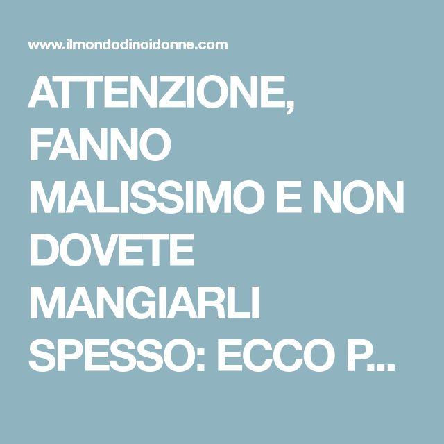 ATTENZIONE, FANNO MALISSIMO E NON DOVETE MANGIARLI SPESSO: ECCO PERCHE'. -