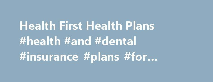 Health First Health Plans #health #and #dental #insurance #plans #for #individuals http://dental.remmont.com/health-first-health-plans-health-and-dental-insurance-plans-for-individuals-2/  #health and dental insurance plans for individuals # Individual Family Plans Enrollment for 2017 coverage begins Tuesday, November 1. Here's a overview of our new plans: Gym membership at Health First Pro-Health Fitness Centers and American Specialty Health Active Fit locations nationwide Provider…