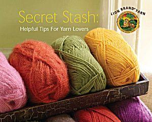 Secret Stash: Helpful Tips for Yarn Lovers (Downloadable e-book) from Lion Brand Yarn: Lion Branding Yarns, Help Tips,  Woolen, Crochet Knits Sewing, Secret Stash, Helpful Tips, Branding Notebooks, Yarns Lovers,  Woollen
