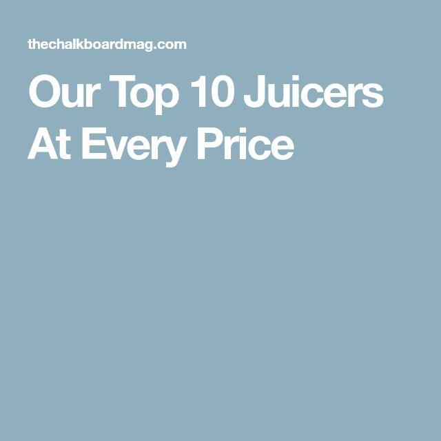 Our Top 10 Juicers At Every Price