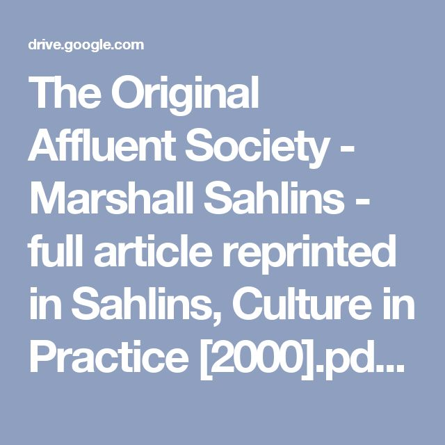 The Original Affluent Society - Marshall Sahlins - full article reprinted in Sahlins, Culture in Practice [2000].pdf - Google Drive