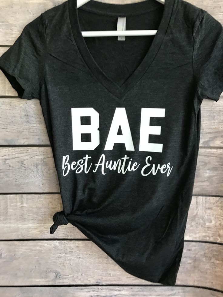 BAE Best Auntie Ever (V-Neck)  Pretty sure Talon said I needed this