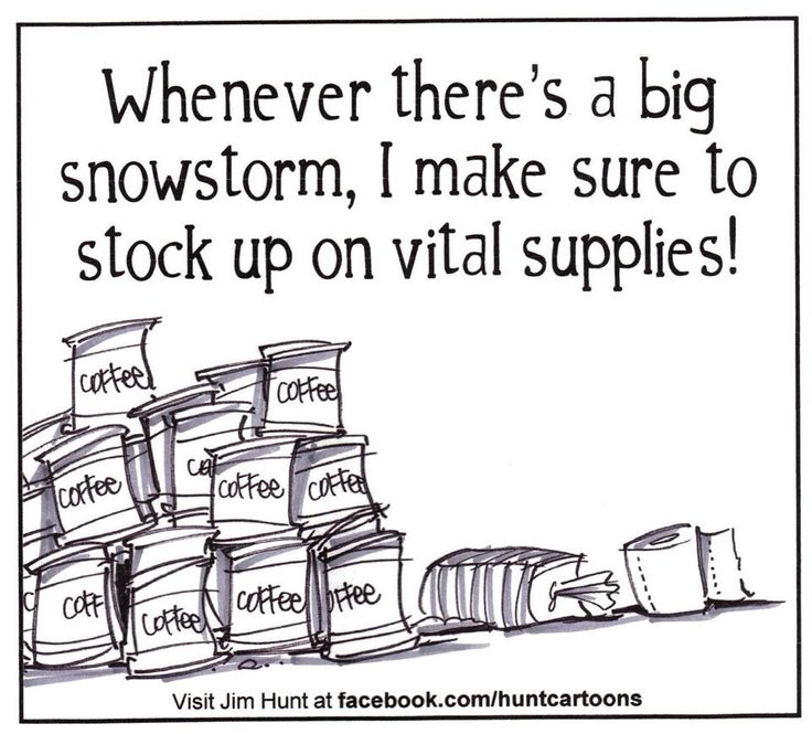 Get real. I don't take chances with our weather - I stock up the coffee every time I'm out and about. Keeps everybody around me very happy.