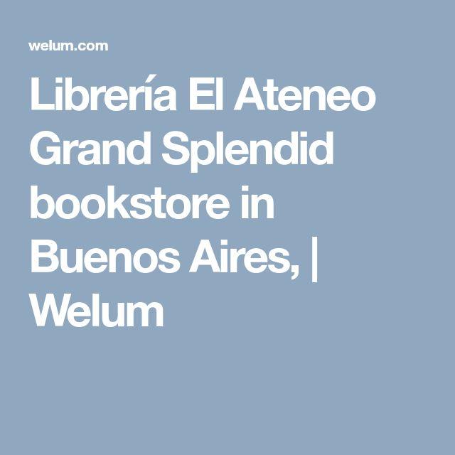 Librería El Ateneo Grand Splendid bookstore in Buenos Aires, | Welum