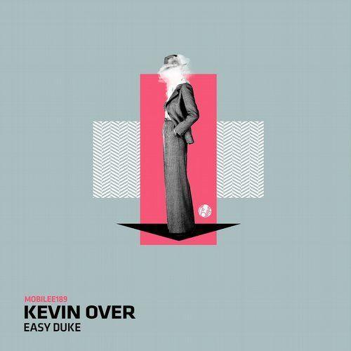 Kevin Over – Easy Duke [MOBILEE189]  Easy Duke from Mobilee Records on Beatport