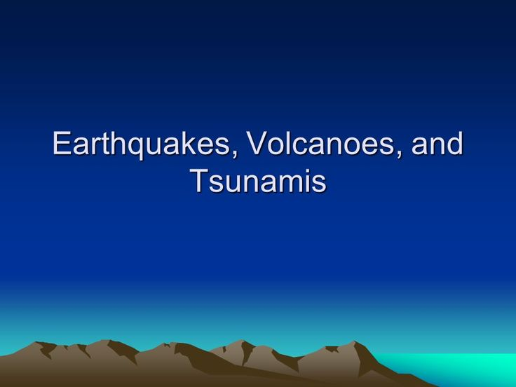 Earthquakes, Volcanoes, and Tsunamis - ppt video online download