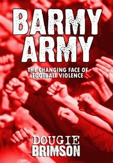 BARMY ARMY. The changing face of football violence. How hooliganism has evolved within the English game.