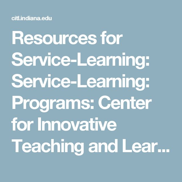 Resources for Service-Learning:                                                  Service-Learning:                                                  Programs:                                                  Center for Innovative Teaching and Learning:                                   Indiana University Bloomington