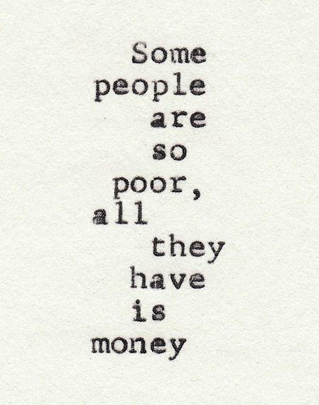 Experience, wisdom, relationships, communication, thankfulness... These things are all more important than money.