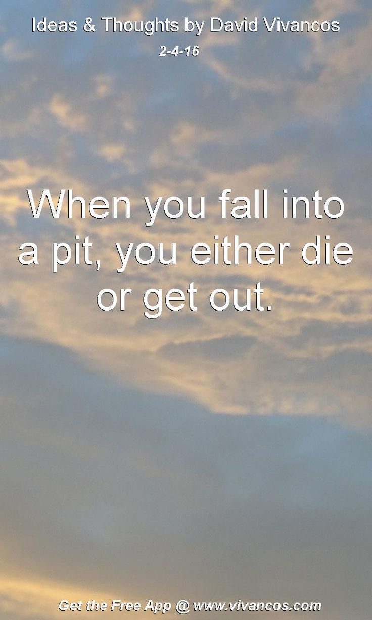 When you fall into a pit, you either die or get out. [February 4th 2016] https://www.youtube.com/watch?v=MceCa0OLy8M
