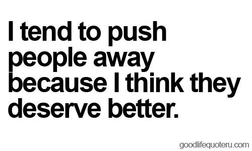 I tend to push people away because I think they deserve better #chronicpainprobs #degenerative