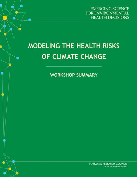 Modeling the Health Risks of Climate Change: Workshop Summary (2015). Download a free PDF at http://www.nap.edu/catalog/21705/modeling-the-health-risks-of-climate-change-workshop-summary?utm_source=pinterest