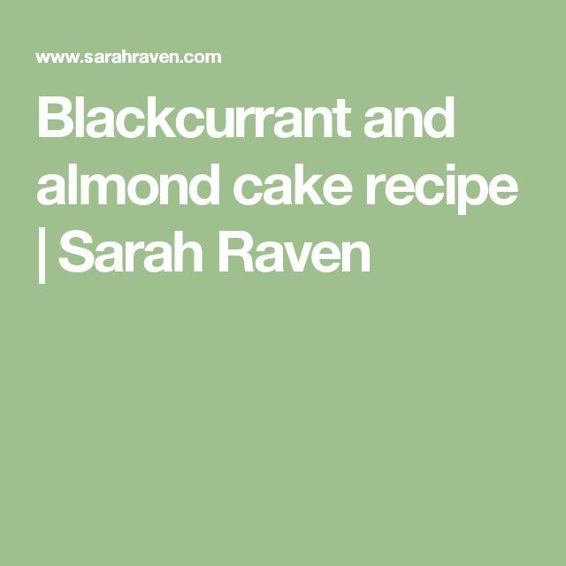Blackcurrant and almond cake recipe | Sarah Raven