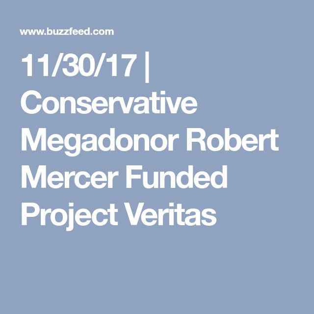11/30/17 | Conservative Megadonor Robert Mercer Funded Project Veritas  and Breitbart.