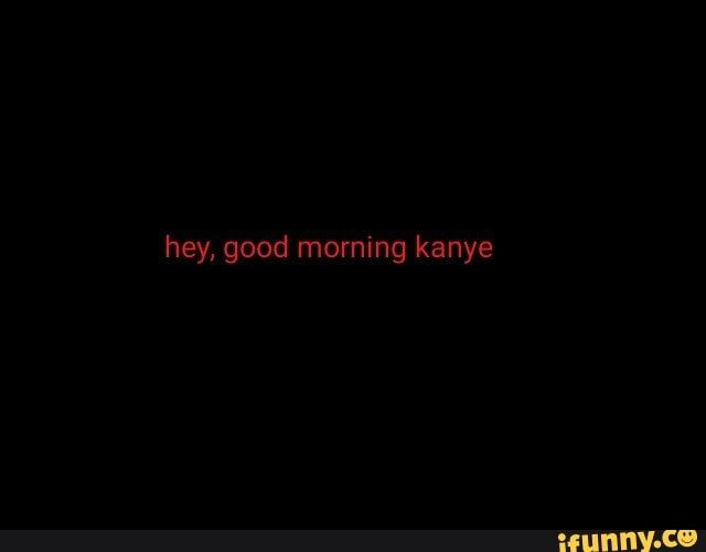 Goodmorning Kanye Tiktok Youtube