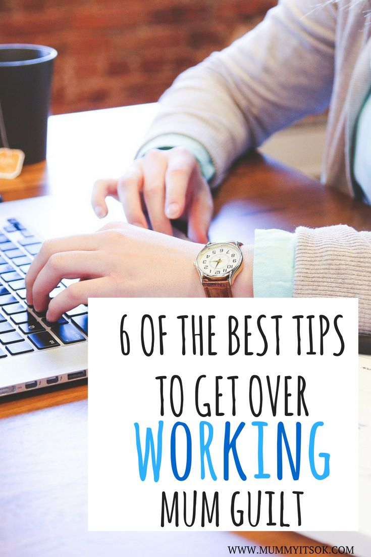 6 Of The Best Tips To Get Over Working Mum Guilt