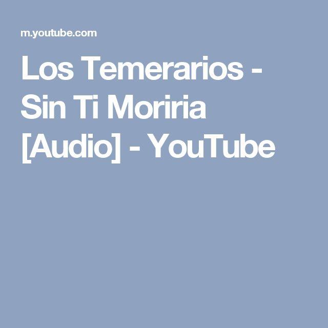 Los Temerarios - Sin Ti Moriria [Audio] - YouTube