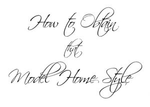 Model Home Style Part 1: Simple Decorating Ideas and Easy