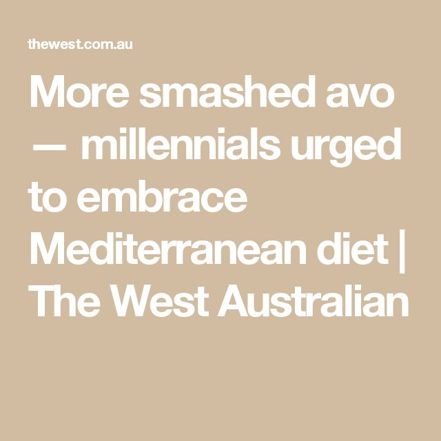 More smashed avo — millennials urged to embrace Mediterranean diet | The West Australian