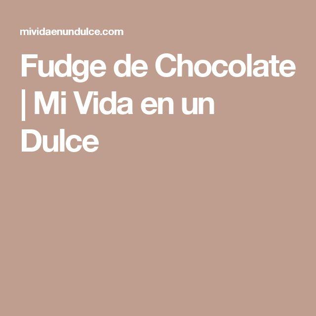 Fudge de Chocolate | Mi Vida en un Dulce