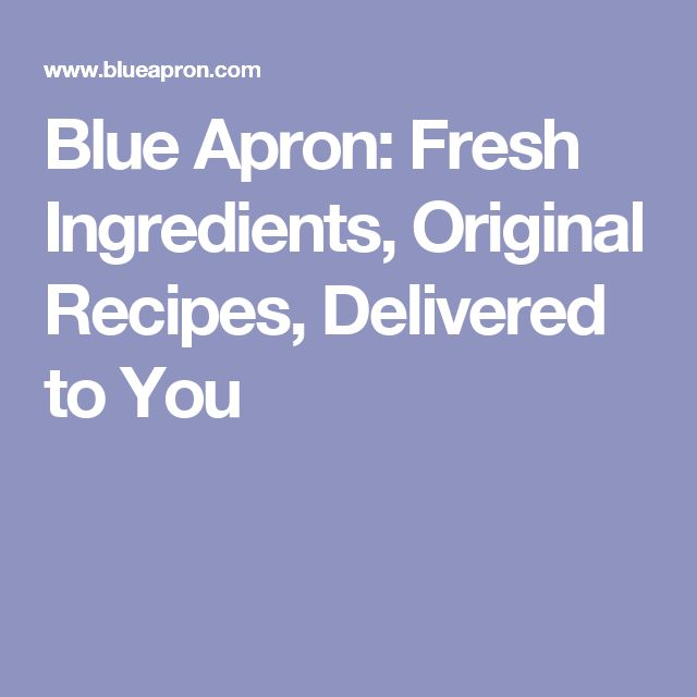 Blue Apron: Fresh Ingredients, Original Recipes, Delivered to You