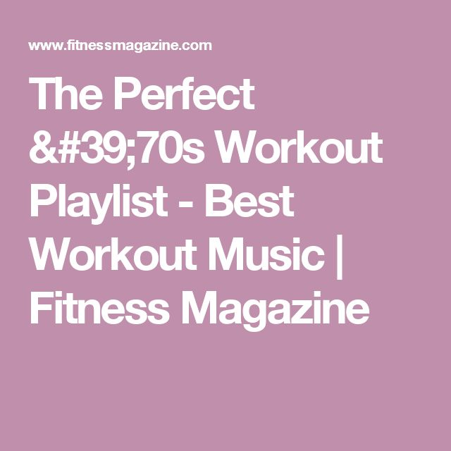 The Perfect '70s Workout Playlist - Best Workout Music | Fitness Magazine